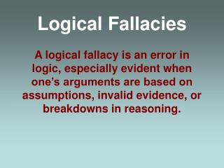 Logical Fallacies  A logical fallacy is an error in logic, especially evident when one s arguments are based on assumpti