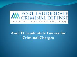 Avail Ft Lauderdale Lawyer for Criminal Charges