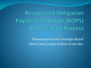 Recognized Obligation Payment Schedule ( ROPS ) Certification Process