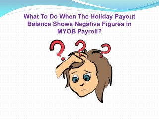 What to do when the holiday payout balance shows negative figures in myob payroll