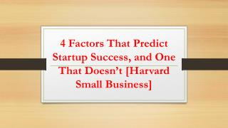 4 Factors That Predict Startup Success, and One That Doesn't [Harvard Small Business]