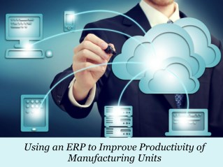 Using an ERP to improve productivity of manufacturing units