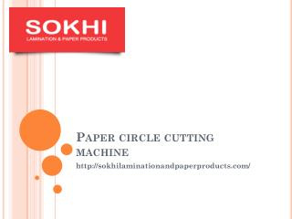 Paper Circle Cutting Machine- Paper Slitting Machine- sokhilaminationandpaperproducts.com- paper lamination machine.pptx