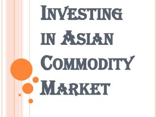 Investing and Trading in Asian Commodity Market