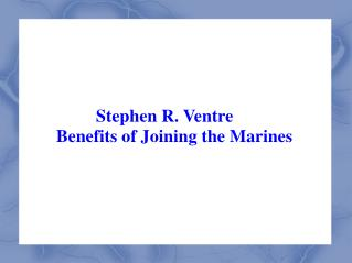 Stephen R. Ventre: Benefits of Joining the Marines
