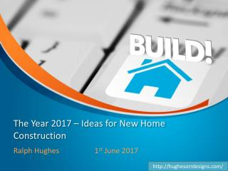The Year 2017 – Ideas for New Home Construction