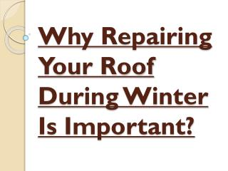 Roof Repairing Importance During Winter?