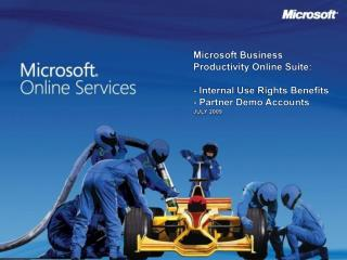 Microsoft Business Productivity Online Suite: - Internal Use Rights Benefits - Partner Demo Accounts  July 2009