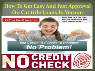Perfect approval on car title loans in vernon