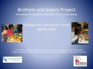 Brothers and Sisters Project Innovative Partnerships that Meet Community Needs  Coalition for Community School  April 8,
