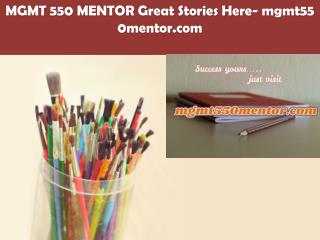 MGMT 550 MENTOR Great Stories Here/mgmt550mentor.com
