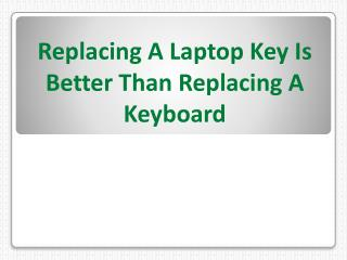 Replacing A Laptop Key Is Better Than Replacing A Keyboard