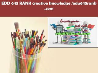 EDD 645 RANK creative knowledge /edu645rank.com