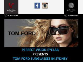 PERFECT VISION EYELAB PRESENTS TOM FORD SUNGLASSES IN SYDNEY