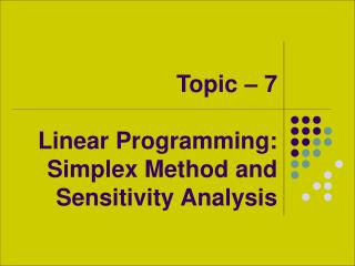 Topic – 7 Linear Programming: Simplex Method and Sensitivity Analysis