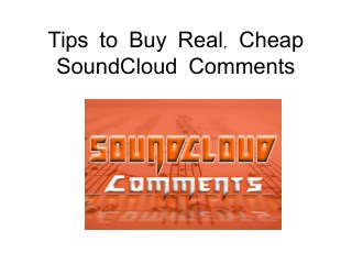 Tips to Buy Real, Cheap SoundCloud Comments