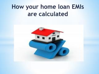 How your home loan EMIs are calculated