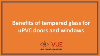 Benefits of tempered glass for uPVC doors and windows