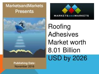 Roofing Adhesives Market worth 8.01 Billion USD by 2026