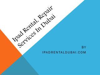 iPad Rental, Repair Services in Dubai - Call 0567029840