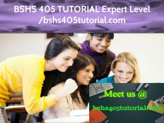 BSHS 405 TUTORIAL Expert Level -bshs405tutorial.com