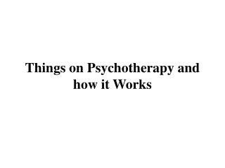 Things on Psychotherapy and how it Works