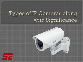 Types of IP Cameras along with Significance