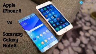 Apple iPhone 8 Vs. Samsung Galaxy Note 8