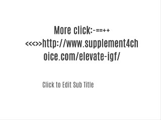 More click:-==  <<<>>http://www.supplement4choice.com/elevate-igf/