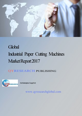 Global Industrial Paper Cutting Machines Market Research Report 2017