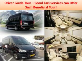 Driver Guide Tour – Seoul Taxi Services can Offer Such Beneficial Tour