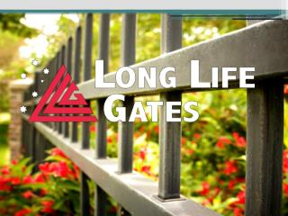 What long life gates Built?