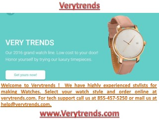 Welcome to Verytrends !  We have highly experienced stylists for making Watches. Select your watch style and order onlin