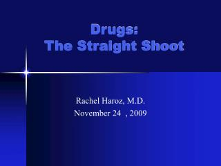 Drugs: The Straight Shoot