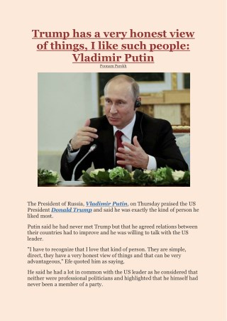 Trump has a very honest view of things, I like such people- Vladimir Putin