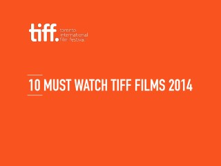 10 Must Watch TIFF Films 2014!