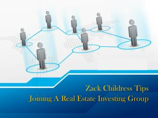 Zack Childress Tips on Joining a Real Estate Investing Group