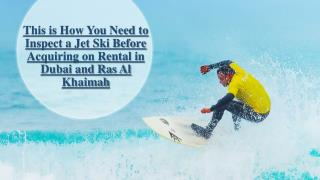 This is How You Need to Inspect a Jet Ski Before Acquiring on Rental in Dubai and Ras Al Khaimah