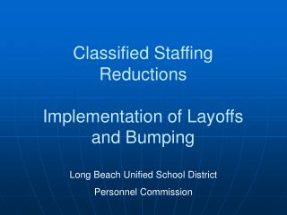 Classified Staffing Reductions  Implementation of Layoffs and Bumping