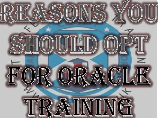 Reasons You Should Opt For Oracle Training