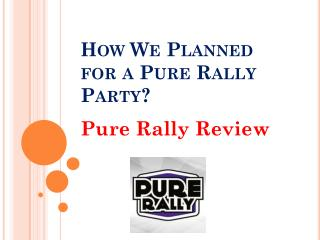 How We Planned for a Pure Rally Party?
