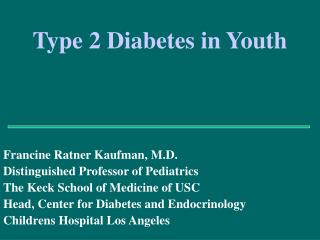 Francine Ratner Kaufman, M.D. Distinguished Professor of Pediatrics The Keck School of Medicine of USC Head, Center for