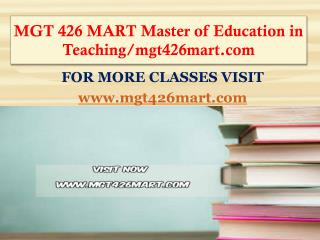 MGT 426 MART Master of Education in Teaching/mgt426mart.com