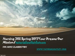 Nursing 302 Spring 2017Your Dreams Our Mission/tutorialoutletdotcom