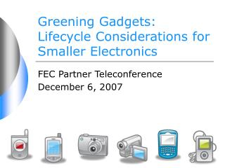 Greening Gadgets:  Lifecycle Considerations for  Smaller Electronics