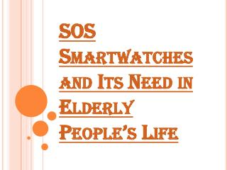 Care Your Elderly Parents by SOS Smartwatches