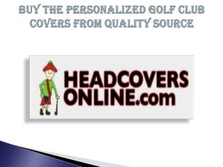 Buy the Personalized Golf Club Covers from Quality Source