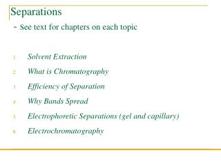 Separations - s ee text for chapters on each topic