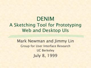 DENIM A Sketching Tool for Prototyping Web and Desktop UIs