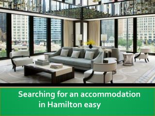 Searching for an accommodation in Hamilton easy